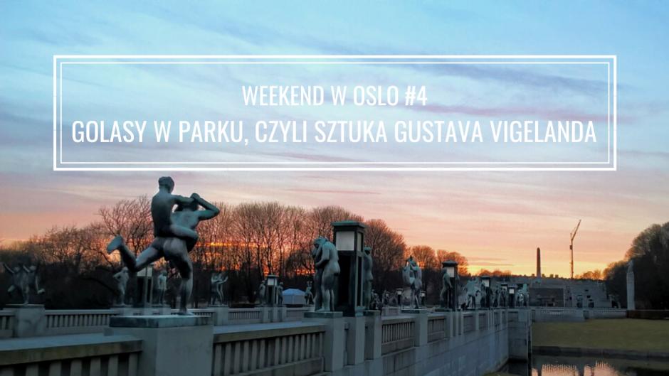 WEEKEND W OSLO #4: GOLASY W PARKU, CZYLI SZTUKA GUSTAVA VIGELANDA