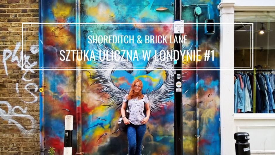 SZTUKA ULICZNA W LONDYNIE #1: SPACER PO SHOREDITCH I BRICK LANE