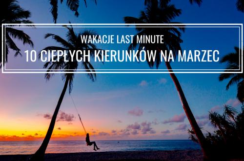 Gdzie polecieć na wakacje w marcu?