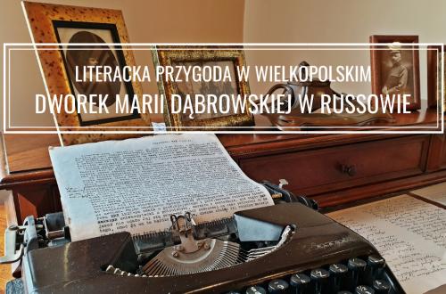 Dworek Marii Dąbrowskiej w Russowie: zwiedzanie i informacje praktyczne
