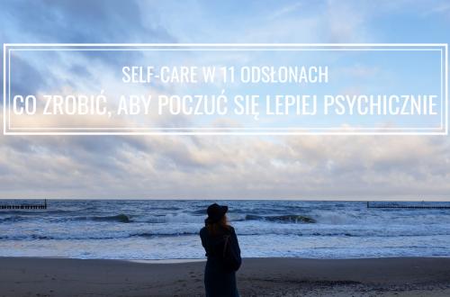 Co zrobić dla siebie, aby poczuć się lepiej psychicznie (self-care)