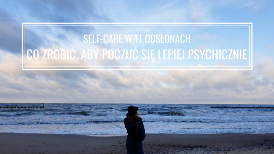 CO ZROBIĆ DLA SIEBIE, ABY POCZUĆ SIĘ LEPIEJ PSYCHICZNIE: SELF-CARE W 11 ODSŁONACH