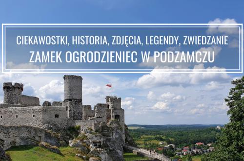 Zamek Ogrodzieniec w Podzamczu: ciekawostki, legendy, historia, zwiedzanie, zdjęcia